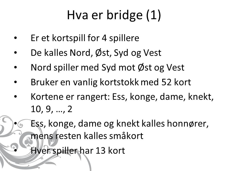 Hva er bridge (1) Er et kortspill for 4 spillere