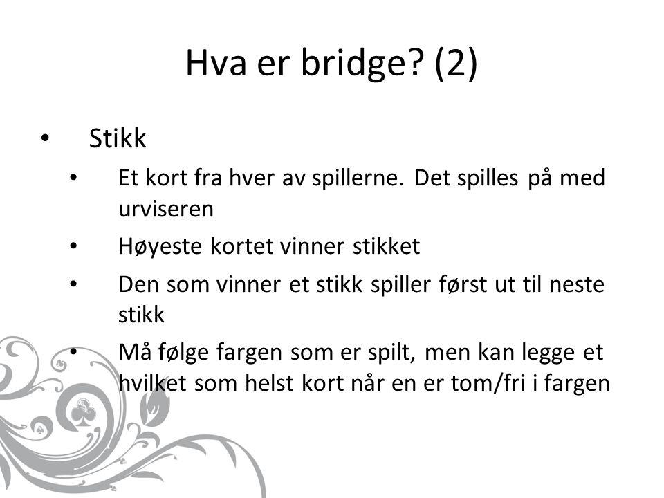 Hva er bridge (2) Stikk. Et kort fra hver av spillerne. Det spilles på med urviseren. Høyeste kortet vinner stikket.