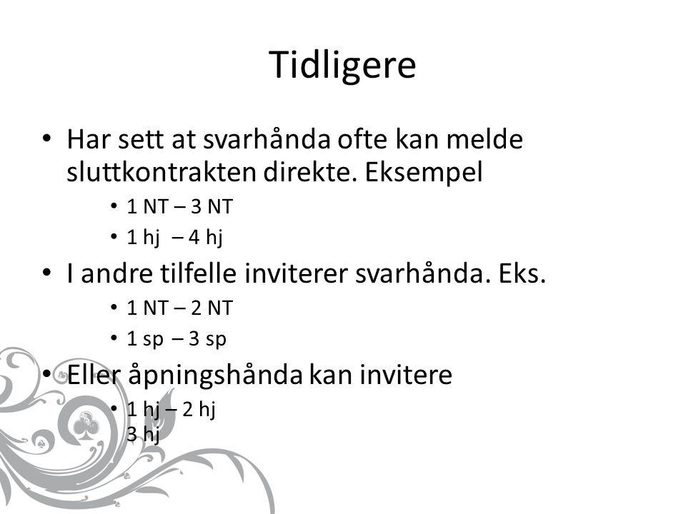 Tidligere Har sett at svarhånda ofte kan melde sluttkontrakten direkte. Eksempel. 1 NT – 3 NT. 1 hj – 4 hj.