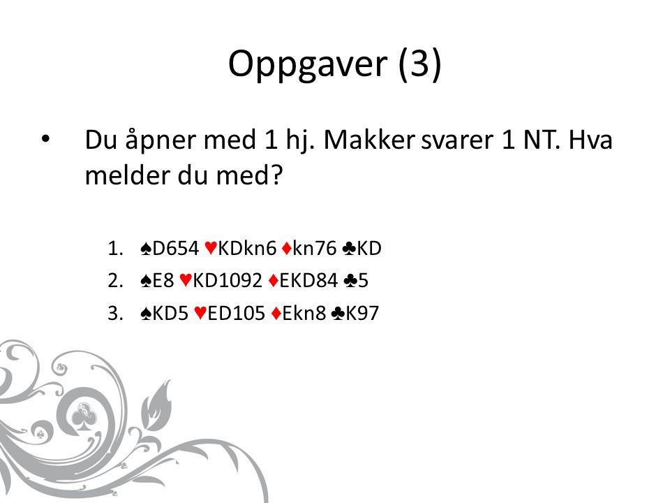 Oppgaver (3) Du åpner med 1 hj. Makker svarer 1 NT. Hva melder du med