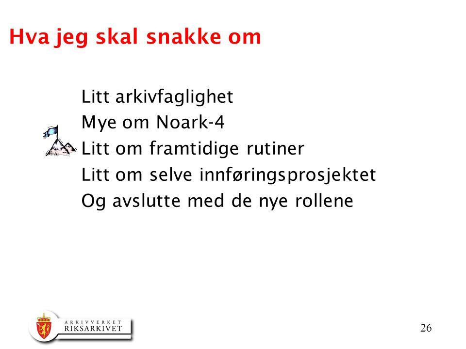 Hva jeg skal snakke om Litt arkivfaglighet Mye om Noark-4