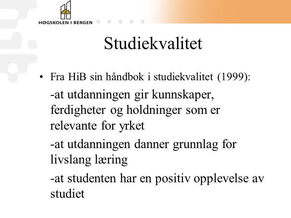 Studiekvalitet Fra HiB sin håndbok i studiekvalitet (1999): -at utdanningen gir kunnskaper, ferdigheter og holdninger som er relevante for yrket.