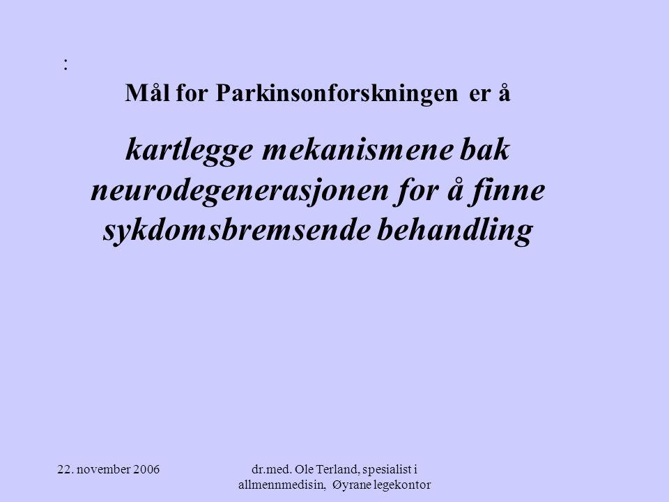 : Mål for Parkinsonforskningen er å. kartlegge mekanismene bak neurodegenerasjonen for å finne sykdomsbremsende behandling.