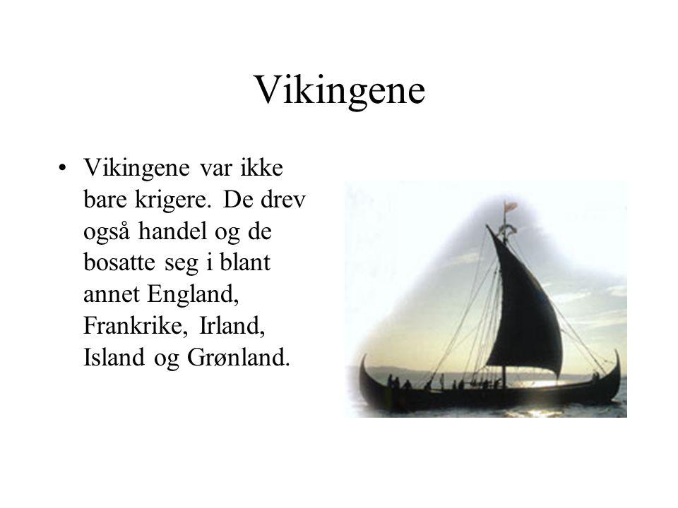 Vikingene Vikingene var ikke bare krigere.