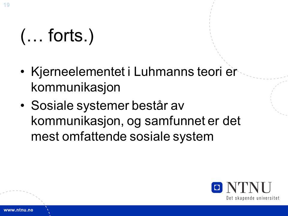 (… forts.) Kjerneelementet i Luhmanns teori er kommunikasjon