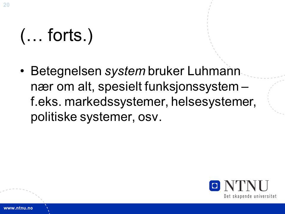 (… forts.) Betegnelsen system bruker Luhmann nær om alt, spesielt funksjonssystem – f.eks.
