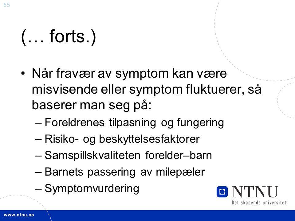 (… forts.) Når fravær av symptom kan være misvisende eller symptom fluktuerer, så baserer man seg på: