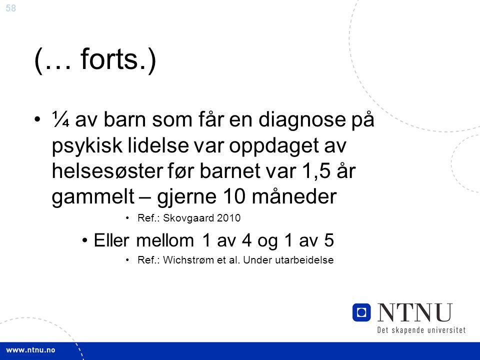 (… forts.) ¼ av barn som får en diagnose på psykisk lidelse var oppdaget av helsesøster før barnet var 1,5 år gammelt – gjerne 10 måneder.
