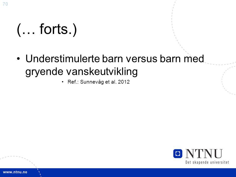 (… forts.) Understimulerte barn versus barn med gryende vanskeutvikling Ref.: Sunnevåg et al. 2012