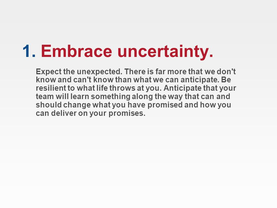 Embrace uncertainty.