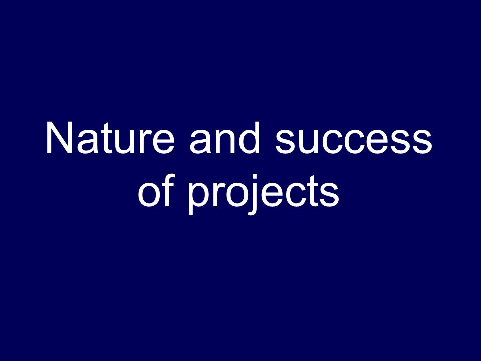 Nature and success of projects