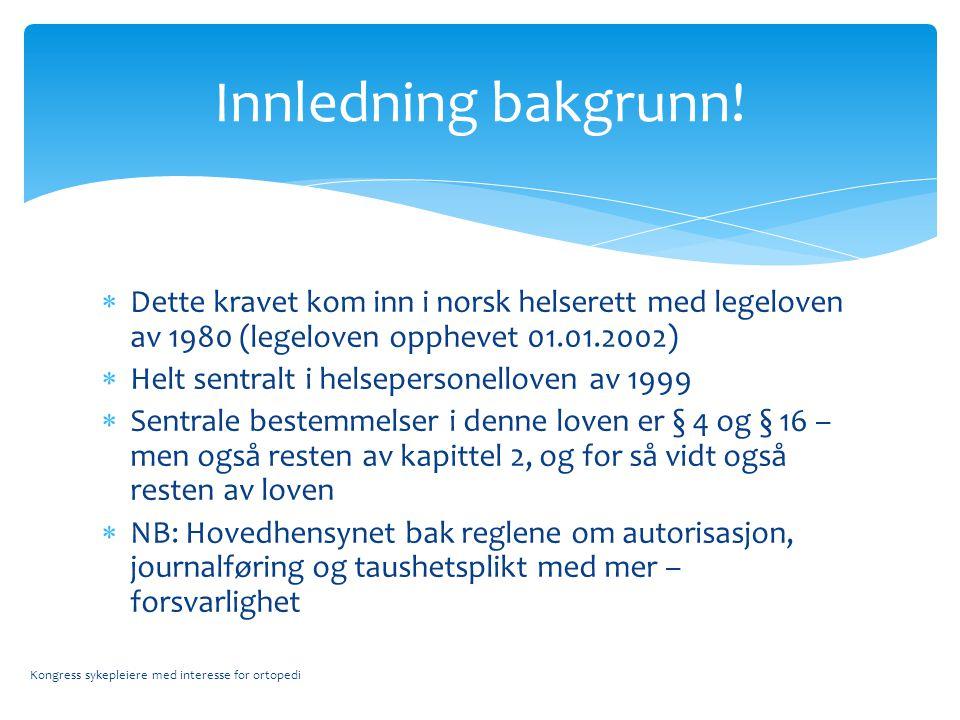 Innledning bakgrunn! Dette kravet kom inn i norsk helserett med legeloven av 1980 (legeloven opphevet 01.01.2002)