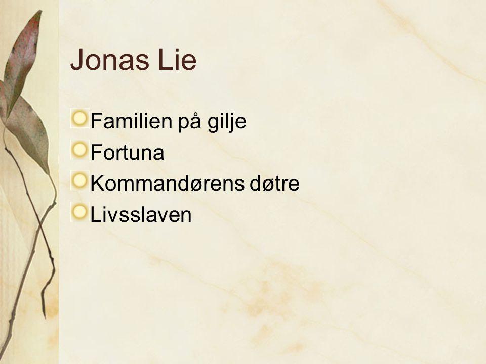 Jonas Lie Familien på gilje Fortuna Kommandørens døtre Livsslaven