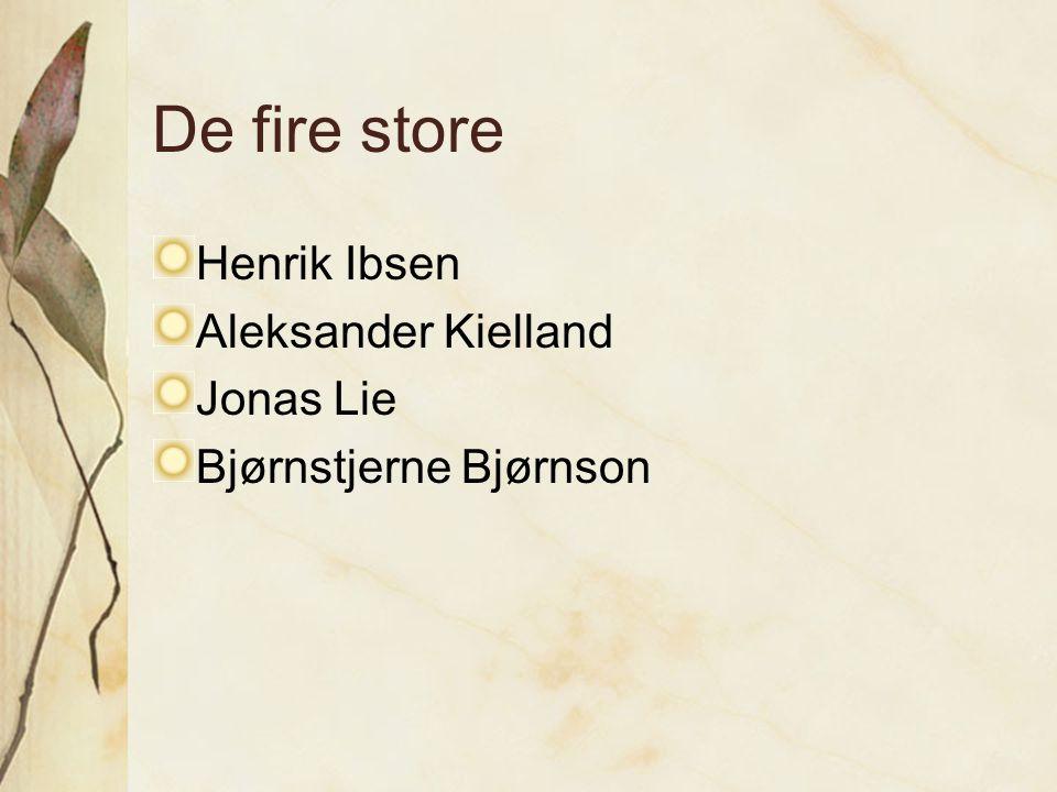 De fire store Henrik Ibsen Aleksander Kielland Jonas Lie