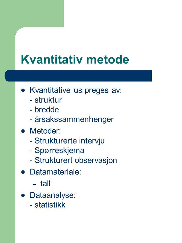Kvantitativ metode Kvantitative us preges av: - struktur - bredde - årsakssammenhenger.