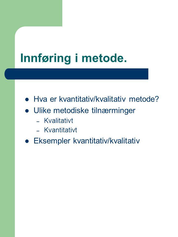 Innføring i metode. Hva er kvantitativ/kvalitativ metode