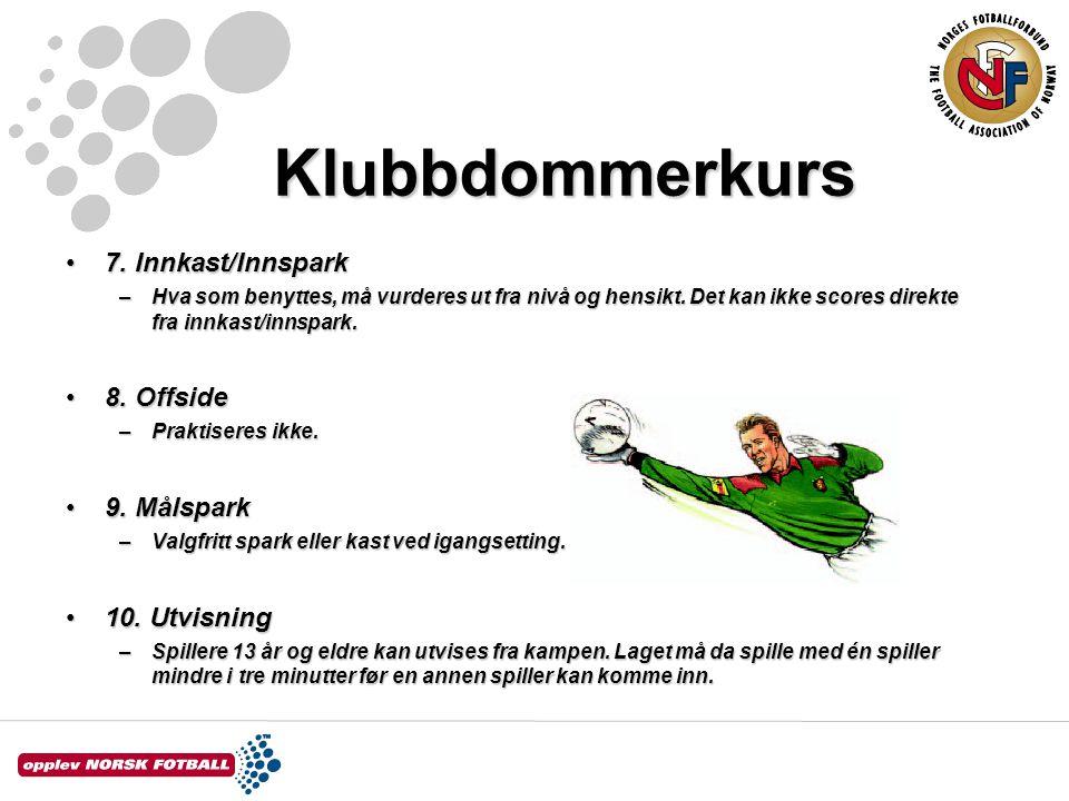 Klubbdommerkurs 7. Innkast/Innspark 8. Offside 9. Målspark
