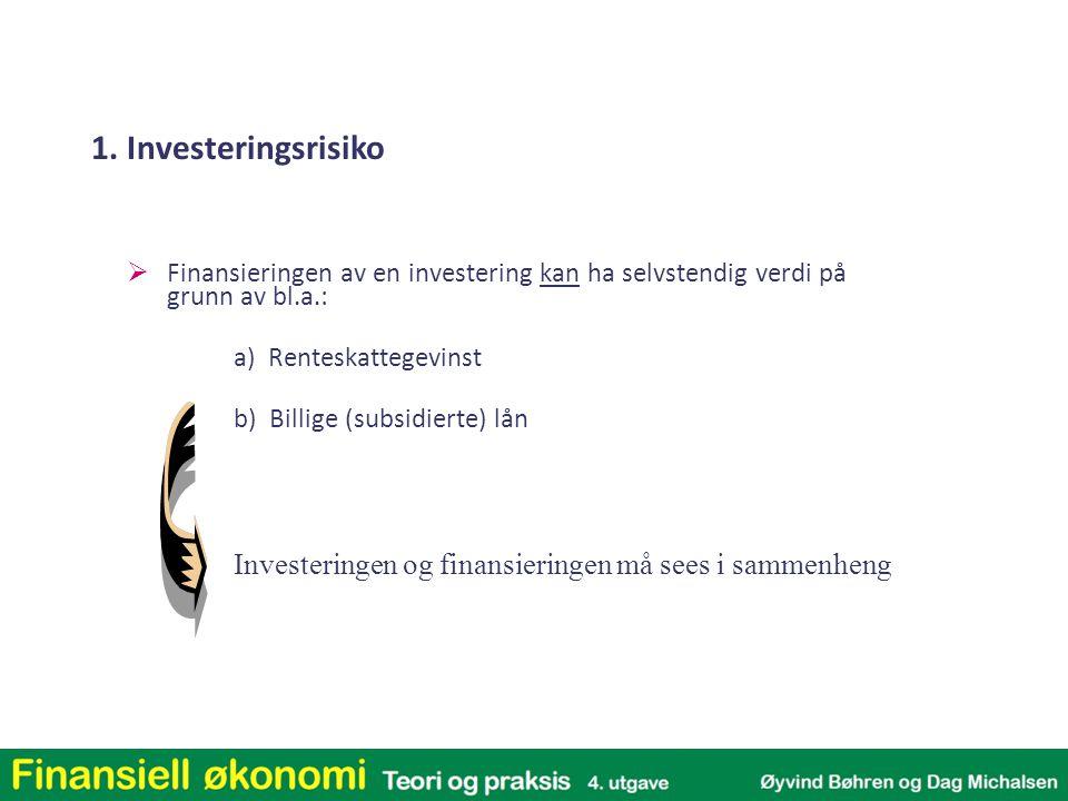 1. Investeringsrisiko Finansieringen av en investering kan ha selvstendig verdi på grunn av bl.a.: a) Renteskattegevinst.