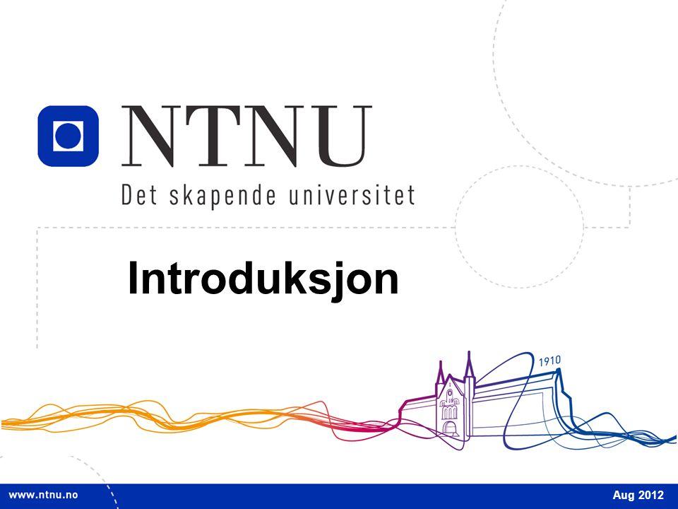 Introduksjon Dette er første lysarkserie av i alt seks om NTNU: