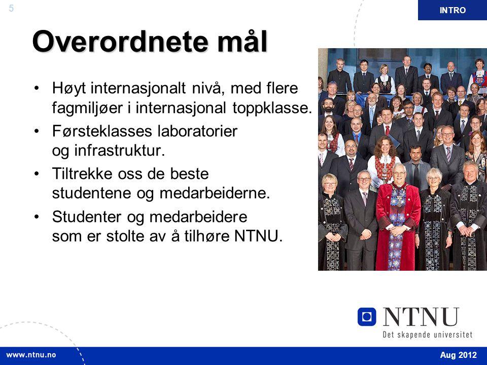 INTRO Overordnete mål. Høyt internasjonalt nivå, med flere fagmiljøer i internasjonal toppklasse.