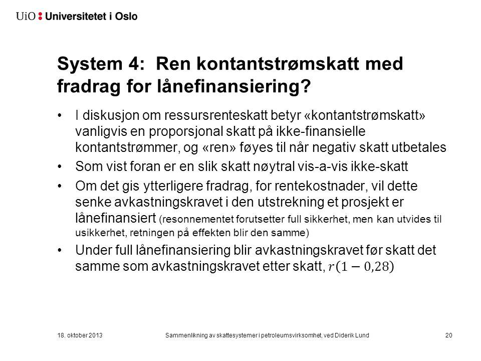 System 4: Ren kontantstrømskatt med fradrag for lånefinansiering