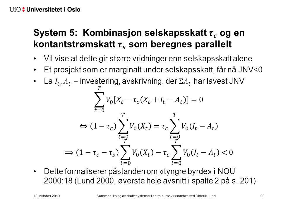 System 5: Kombinasjon selskapsskatt 𝝉 𝒄 og en kontantstrømskatt 𝝉 𝒔 som beregnes parallelt