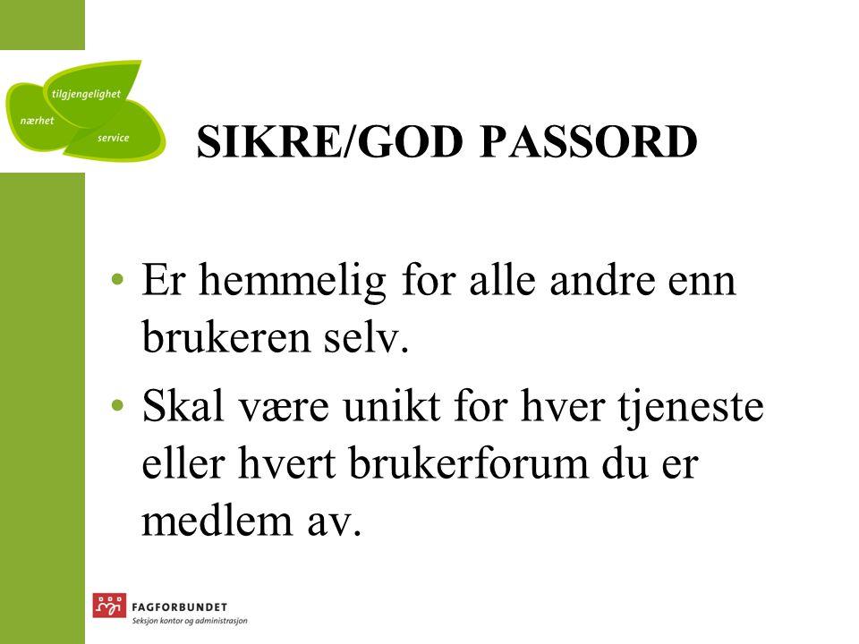 SIKRE/GOD PASSORD Er hemmelig for alle andre enn brukeren selv.