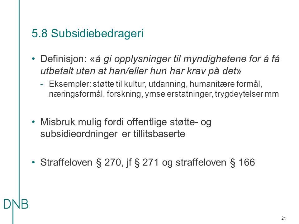 5.8 Subsidiebedrageri Definisjon: «å gi opplysninger til myndighetene for å få utbetalt uten at han/eller hun har krav på det»