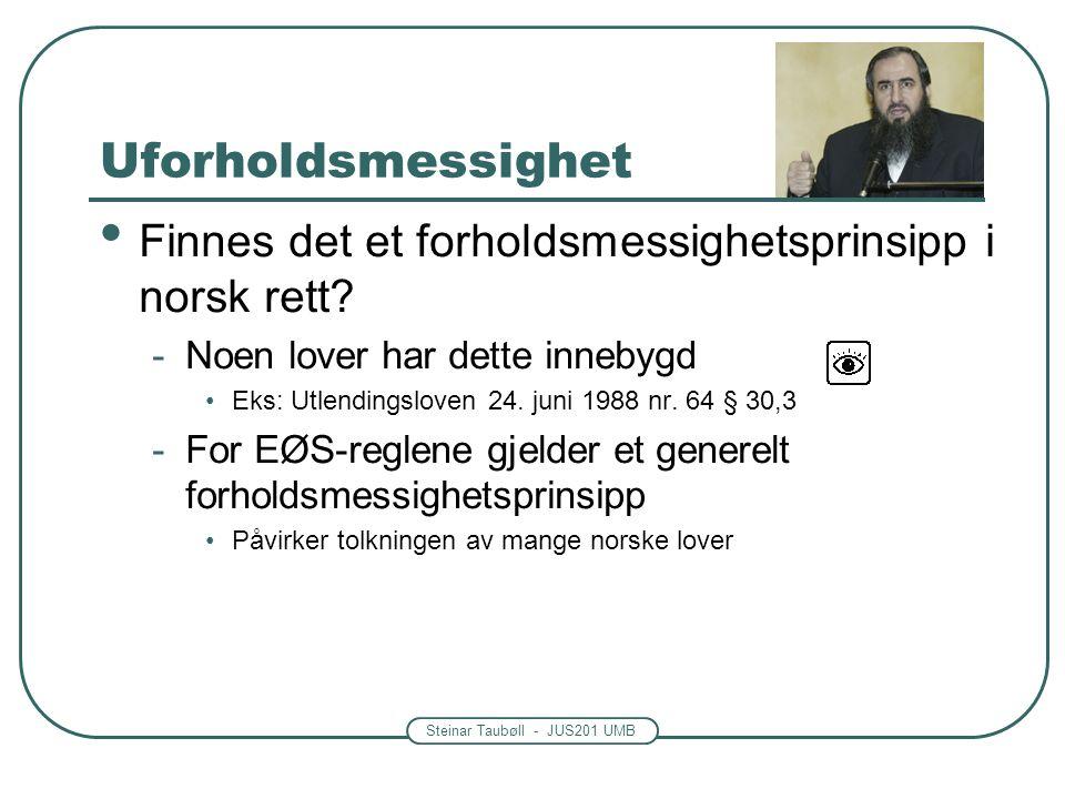 Uforholdsmessighet Finnes det et forholdsmessighetsprinsipp i norsk rett Noen lover har dette innebygd.