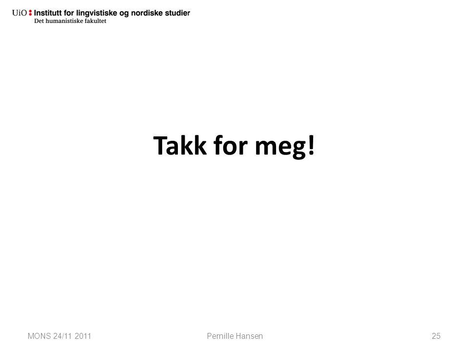 Takk for meg! MONS 24/11 2011 Pernille Hansen 25 25