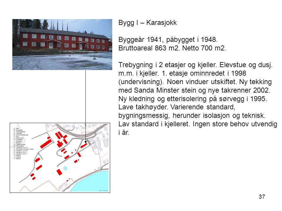 Bygg I – Karasjokk Byggeår 1941, påbygget i 1948. Bruttoareal 863 m2. Netto 700 m2.