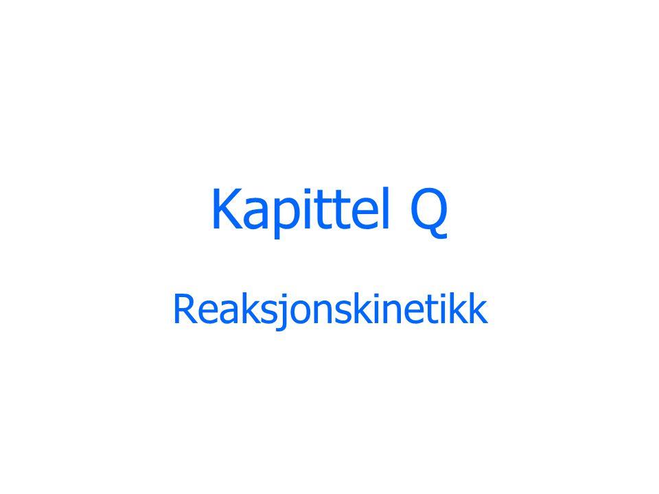 Kapittel Q Reaksjonskinetikk