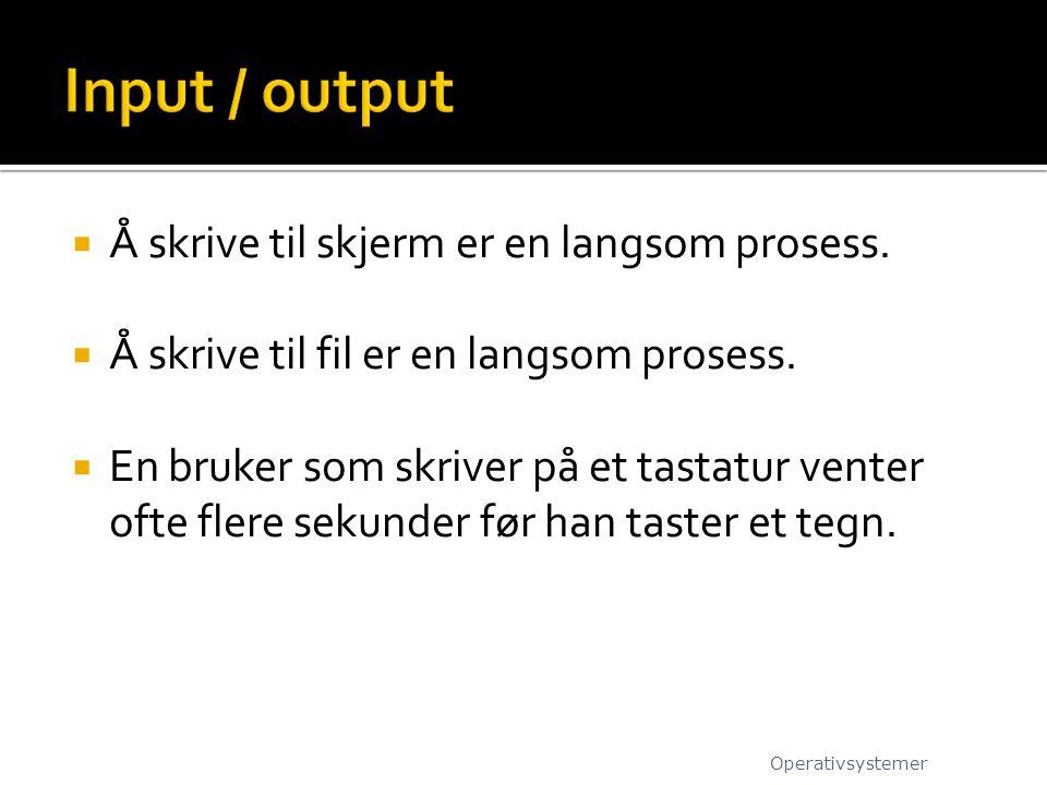 Input / output Å skrive til skjerm er en langsom prosess.