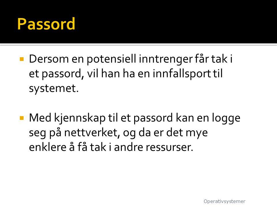 Passord Dersom en potensiell inntrenger får tak i et passord, vil han ha en innfallsport til systemet.
