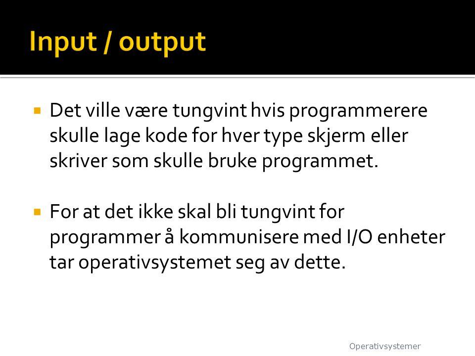 Input / output Det ville være tungvint hvis programmerere skulle lage kode for hver type skjerm eller skriver som skulle bruke programmet.