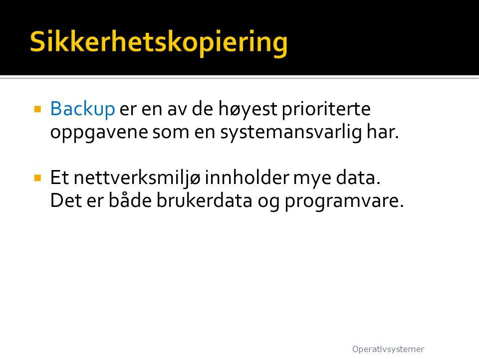 Sikkerhetskopiering Backup er en av de høyest prioriterte oppgavene som en systemansvarlig har. Et nettverksmiljø innholder mye data.