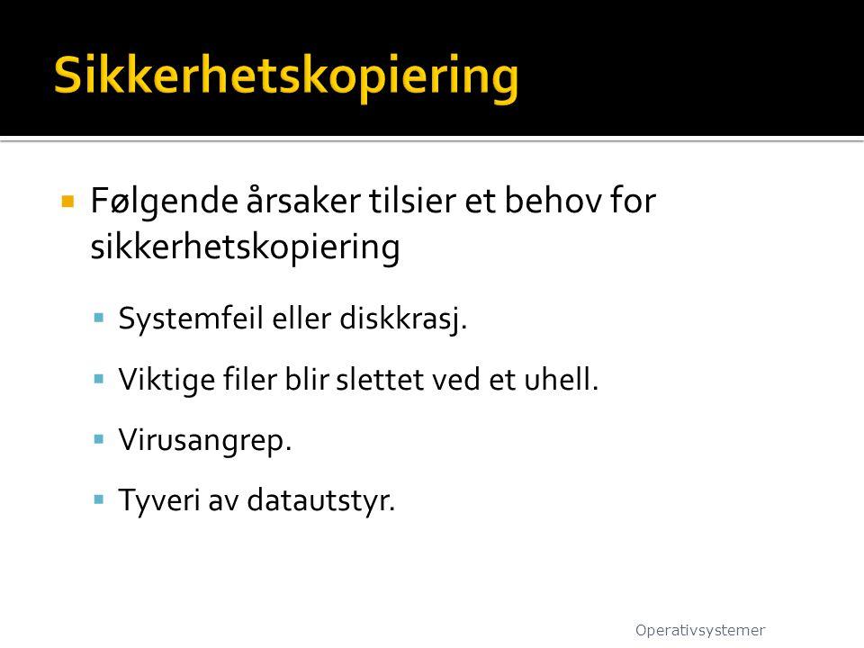 Sikkerhetskopiering Følgende årsaker tilsier et behov for sikkerhetskopiering. Systemfeil eller diskkrasj.