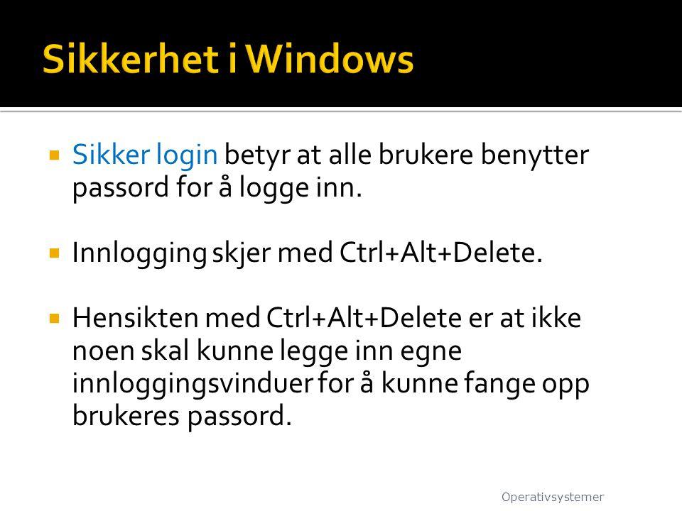 Sikkerhet i Windows Sikker login betyr at alle brukere benytter passord for å logge inn. Innlogging skjer med Ctrl+Alt+Delete.