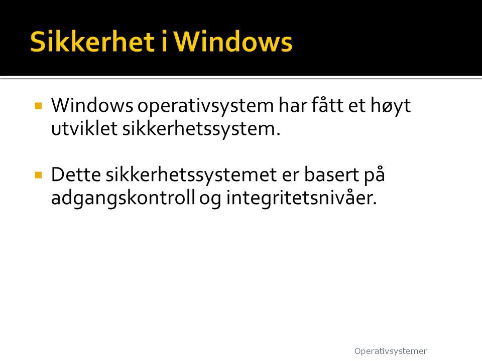 Sikkerhet i Windows Windows operativsystem har fått et høyt utviklet sikkerhetssystem.
