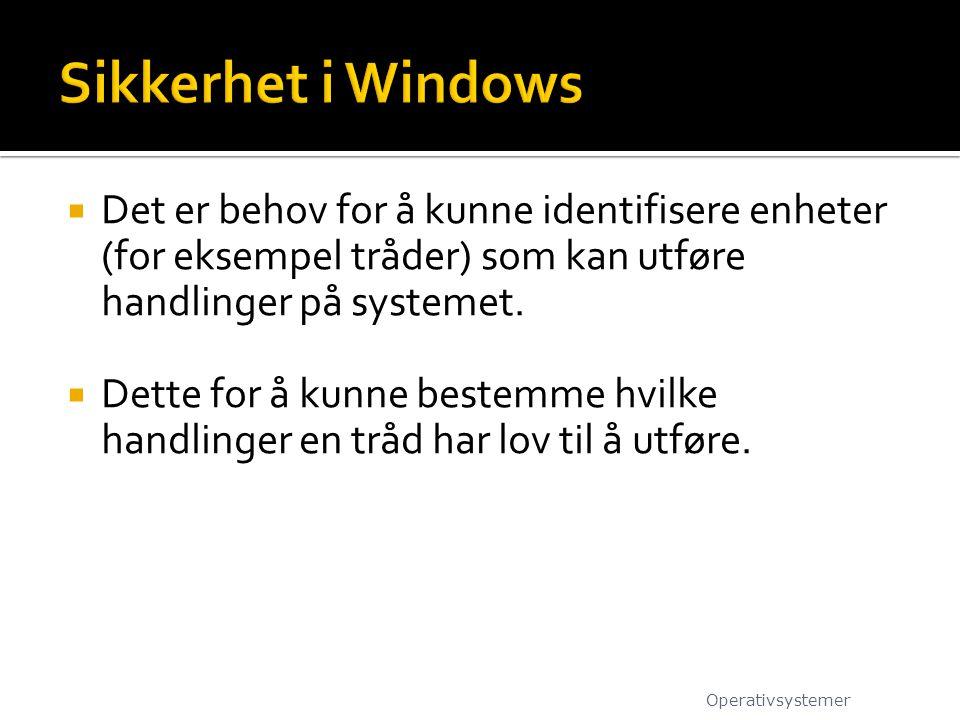 Sikkerhet i Windows Det er behov for å kunne identifisere enheter (for eksempel tråder) som kan utføre handlinger på systemet.
