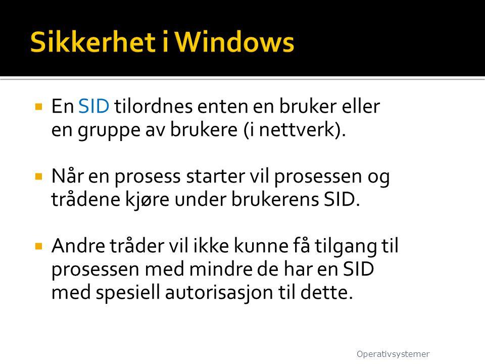 Sikkerhet i Windows En SID tilordnes enten en bruker eller en gruppe av brukere (i nettverk).