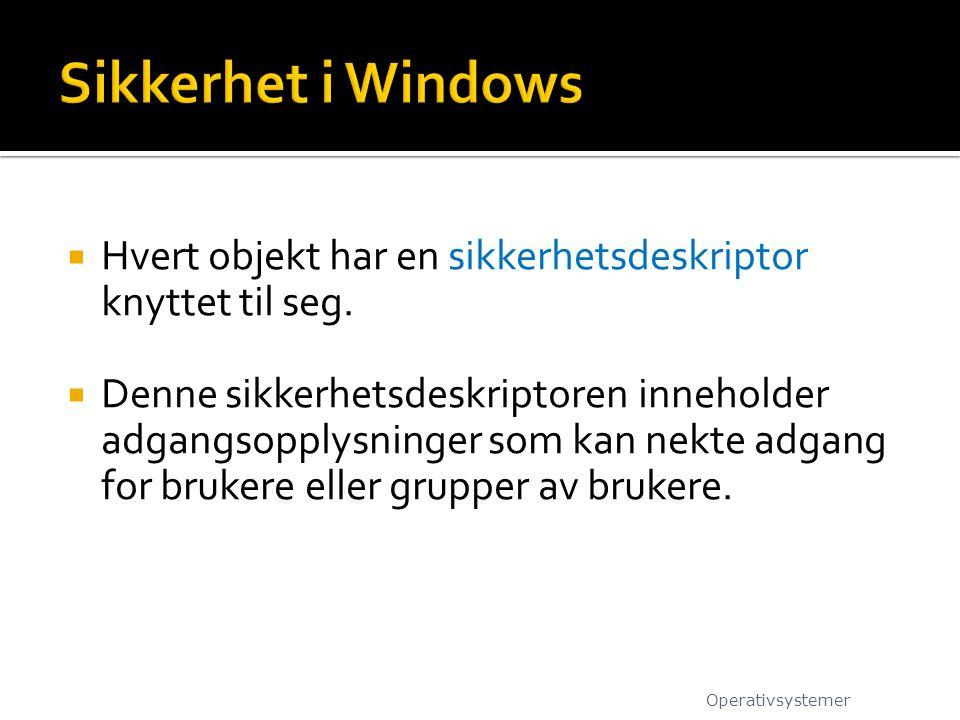 Sikkerhet i Windows Hvert objekt har en sikkerhetsdeskriptor knyttet til seg.