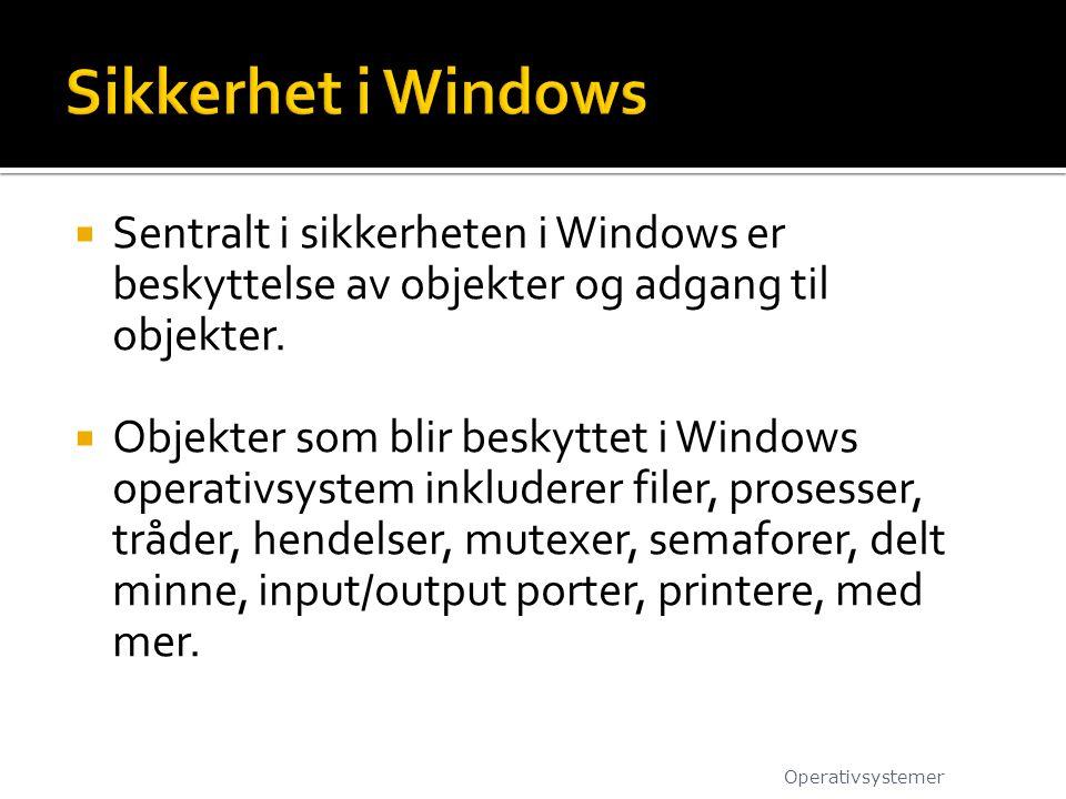 Sikkerhet i Windows Sentralt i sikkerheten i Windows er beskyttelse av objekter og adgang til objekter.