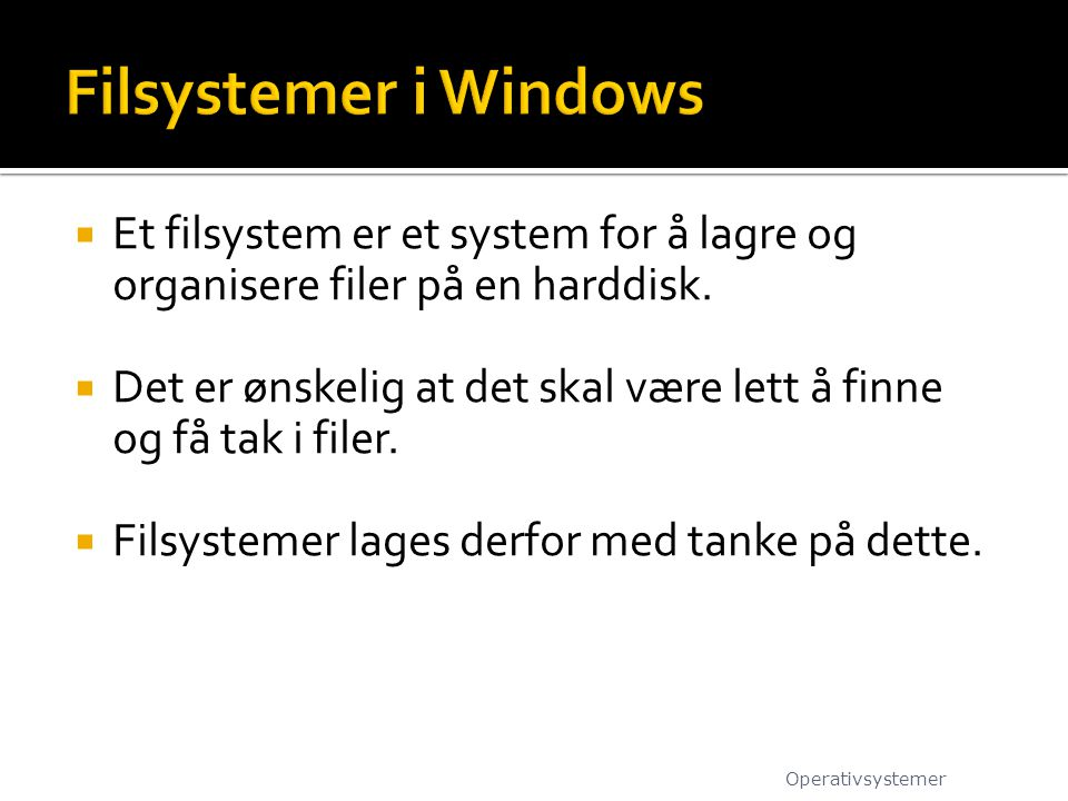 Filsystemer i Windows Et filsystem er et system for å lagre og organisere filer på en harddisk.