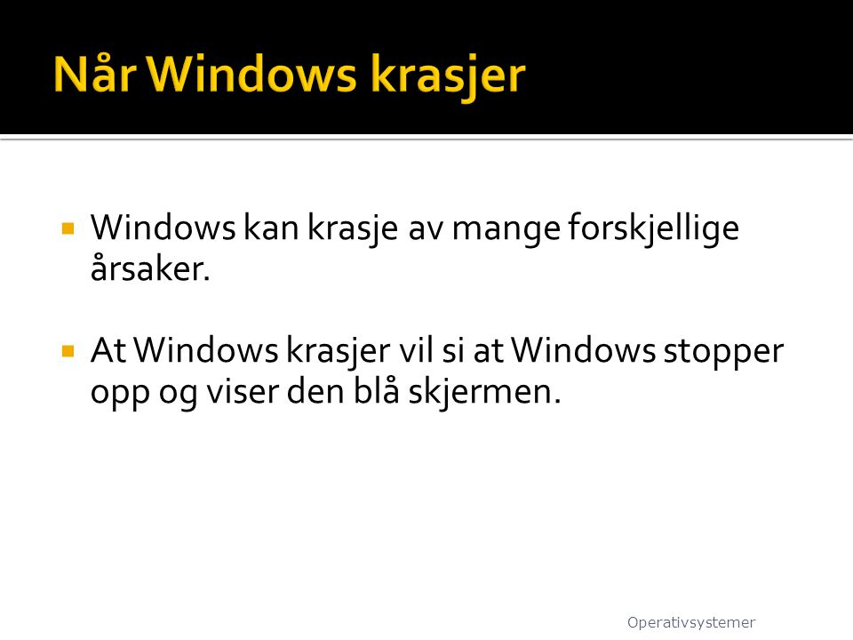 Når Windows krasjer Windows kan krasje av mange forskjellige årsaker.