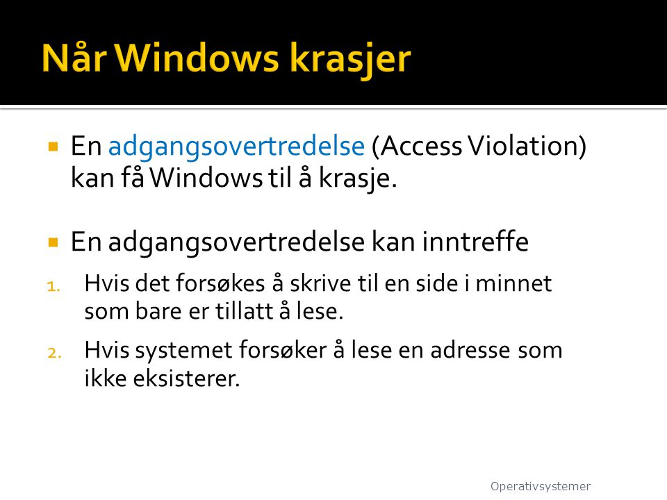 Når Windows krasjer En adgangsovertredelse (Access Violation) kan få Windows til å krasje. En adgangsovertredelse kan inntreffe.