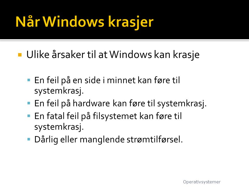 Når Windows krasjer Ulike årsaker til at Windows kan krasje