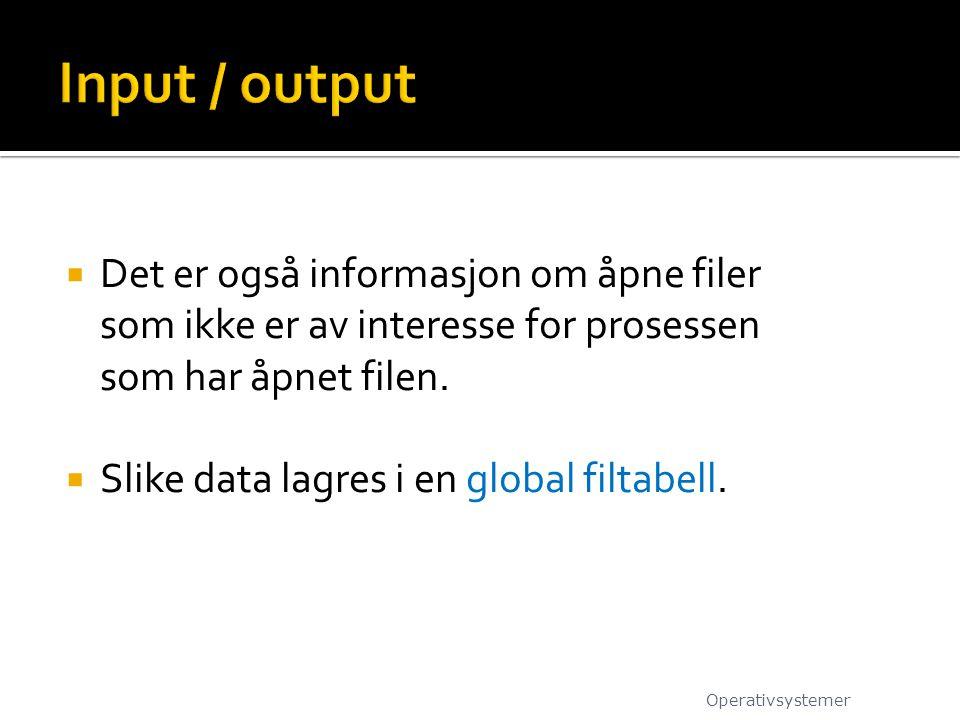 Input / output Det er også informasjon om åpne filer som ikke er av interesse for prosessen som har åpnet filen.