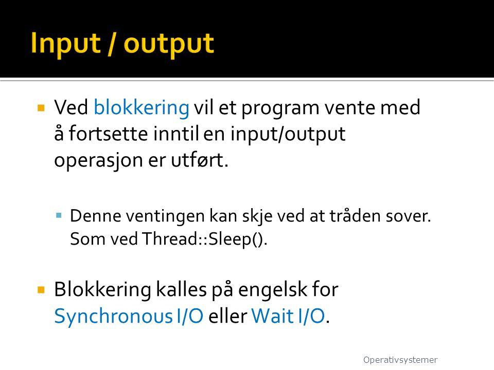 Input / output Ved blokkering vil et program vente med å fortsette inntil en input/output operasjon er utført.