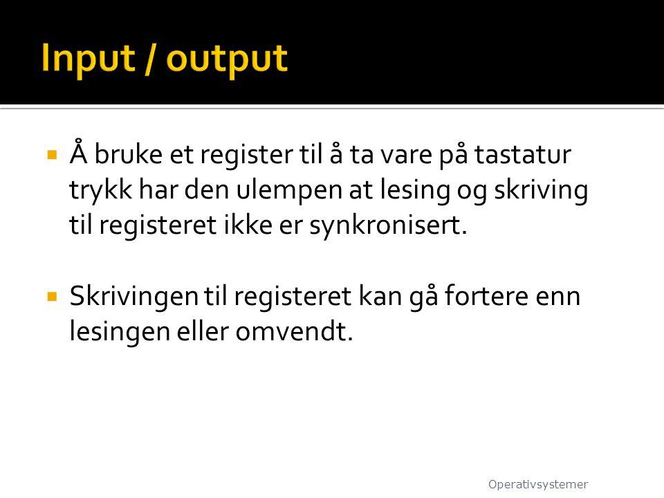 Input / output Å bruke et register til å ta vare på tastatur trykk har den ulempen at lesing og skriving til registeret ikke er synkronisert.